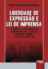 Capa do livro: Liberdade de Expressão e Lei de Imprensa - A Tensão e a Fragilidade na Democracia Sob a Ótica de Hannah Arendt a Partir da ADPF 130, Diego Fonseca Mascarenhas