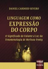 Capa do livro: Linguagem Como Expressão do Corpo - O Significado do Falante à Luz da Fenomenologia de Merleau-Ponty, Daniel Cardozo Severo