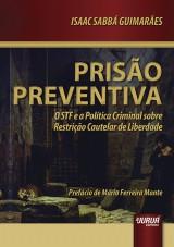 Capa do livro: Prisão Preventiva - O STF e a Política Criminal Sobre Restrição Cautelar de Liberdade - Prefácio de Mário Ferreira Monte, Isaac Sabbá Guimarães
