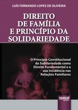 Capa do livro: Direito de Família e Princípio da Solidariedade - O Princípio Constitucional da Solidariedade como Direito Fundamental e a sua Incidência nas Relações Familiares, Luís Fernando Lopes de Oliveira