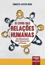 Capa do livro: Livro das Relações Humanas, O - Seu Manual para Obter Sucesso com as Pessoas, Ernesto Artur Berg