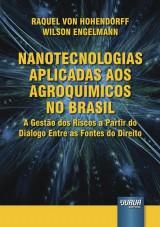 Capa do livro: Nanotecnologias Aplicadas aos Agroquímicos no Brasil - A Gestão dos Riscos a Partir do Diálogo Entre as Fontes do Direito, Raquel Von Hohendorff e Wilson Engelmann