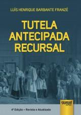 Capa do livro: Tutela Antecipada Recursal, Luís Henrique Barbante Franzé