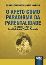 Capa do livro: Afeto Como Paradigma da Parentalidade, O, Silmara Domingues Araújo Amarilla