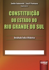 Capa do livro: Constitui��o do Estado do Rio Grande do Sul - Atualizada at� a Emenda 70 de 15/08/2014, 11� Edi��o, Organizadores: Emilio Sabatovski e Iara P. Fontoura