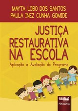 Capa do livro: Justiça Restaurativa na Escola - Aplicação e Avaliação, Mayta Lobo dos Santos e Paula Inez Cunha Gomide