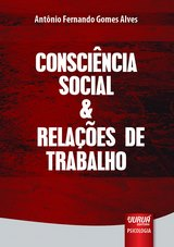 Capa do livro: Consciência Social & Relações de Trabalho, Antônio Fernando Gomes Alves