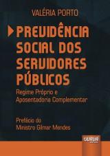 Capa do livro: Previdência Social dos Servidores Públicos - Regime Próprio e Aposentadoria Complementar - Prefácio do Ministro Gilmar Mendes, Valéria Porto