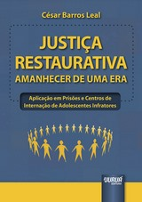 Capa do livro: Justiça Restaurativa - Amanhecer de Uma Era - Aplicação em Prisões e Centros de Internação de Adolescentes Infratores, César Barros Leal