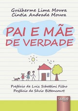 Capa do livro: Pai e Mãe de Verdade - Prefácio de Luiz Schettini Filho - Posfácio de Sávio Bittencourt, Guilherme Lima Moura e Cintia Andrade Moura