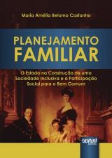 Capa do livro: Planejamento Familiar - O Estado na Construção de uma Sociedade Inclusiva e a Participação Social para o Bem Comum, Maria Amélia Belomo Castanho