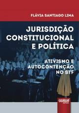 Capa do livro: Jurisdição Constitucional e Política - Ativismo e Autocontenção no STF, Flávia Santiago Lima