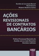 Capa do livro: Ações Revisionais de Contratos Bancários - Prática Processual Bancária de Acordo com as mais Recentes Decisões Judiciais, Ronildo da Conceição Manoel, Muriel Duarte e Wladmir Medeiros Santos