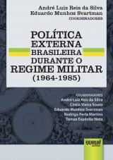 Capa do livro: Política Externa Brasileira Durante o Regime Militar (1964-1985), Coordenadores: André Luiz Reis da Silva e Eduardo Munhoz Svartman