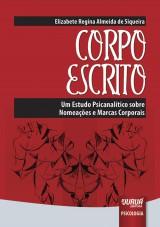 Capa do livro: Corpo Escrito - Um Estudo Psicanalítico sobre Nomeações e Marcas Corporais, Elizabete Regina Almeida de Siqueira