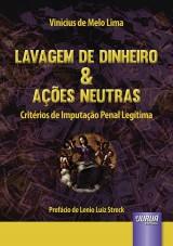 Capa do livro: Lavagem de Dinheiro & Ações Neutras - Critérios de Imputação Penal Legítima - Prefácio de Lenio Luiz Streck, Vinicius de Melo Lima