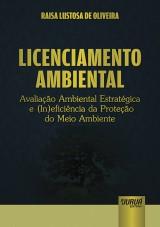 Capa do livro: Licenciamento Ambiental - Avaliação Ambiental Estratégica e (In)eficiência da Proteção do Meio Ambiente, Raisa Lustosa de Oliveira