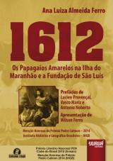 Capa do livro: 1612 - Os Papagaios Amarelos na Ilha do Maranhão e a Fundação de São Luís, Ana Luiza Almeida Ferro
