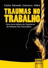 Capa do livro: Traumas no Trabalho - Uma Nova Leitura do Transtorno de Estresse Pós-Traumático, Carlos Eduardo Carrusca Vieira