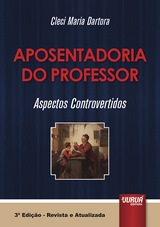 Capa do livro: Aposentadoria do Professor - Aspectos Controvertidos, Cleci Maria Dartora