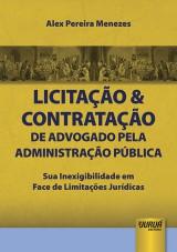 Capa do livro: Licitação & Contratação de Advogado pela Administração Pública - Sua Inexigibilidade em Face de Limitações Jurídicas, Alex Pereira Menezes