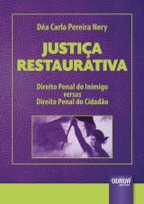 Capa do livro: Justiça Restaurativa - Direito Penal do Inimigo versus Direito Penal do Cidadão, Déa Carla Pereira Nery