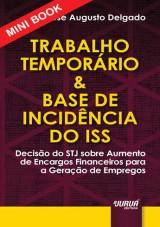Capa do livro: Trabalho Temporário & Base de Incidência do ISS - Minibook - Decisão do STJ sobre Aumento de Encargos Financeiros para a Geração de Empregos, José Augusto Delgado
