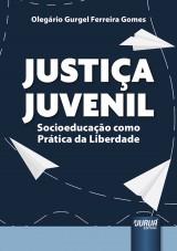 Capa do livro: Justiça Juvenil - Socioeducação como Prática da Liberdade, Olegário Gurgel Ferreira Gomes