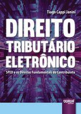 Capa do livro: Direito Tributário Eletrônico - SPED e os Direitos Fundamentais do Contribuinte, Tiago Cappi Janini