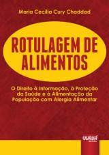 Capa do livro: Rotulagem de Alimentos - O Direito à Informação, à Proteção da Saúde e à Alimentação da População com Alergia Alimentar, Maria Cecília Cury Chaddad