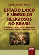 Capa do livro: Estado Laico e Símbolos Religiosos no Brasil - As Relações entre Estado e Religião no Constitucionalismo Contemporâneo, Eder Bomfim Rodrigues