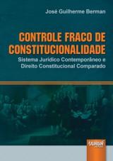 Capa do livro: Controle Fraco de Constitucionalidade - Sistema Jurídico Contemporâneo e Direito Constitucional Comparado, José Guilherme Berman