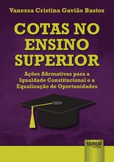 Capa do livro: Cotas no Ensino Superior - Ações Afirmativas para a Igualdade Constitucional e a Equalização de Oportunidades, Vanessa Cristina Gavião Bastos