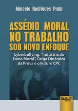 """Capa do livro: Assédio Moral no Trabalho sob Novo Enfoque - Cyberbullying, """"Indústria do Dano Moral"""", Carga Dinâmica da Prova e o Futuro CPC, Marcelo Rodrigues Prata"""