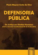 Capa do livro: Defensoria P�blica - Da Justi�a aos Direitos Humanos (Com a Emenda Constitucional 80 de 04.06.2014), Paulo Maycon Costa da Silva