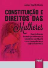 Capa do livro: Constituição e Direitos das Mulheres - Uma Análise dos Estereótipos de Gênero na Assembleia Constituinte e suas Consequências no Texto Constitucional, Adriana Vidal de Oliveira