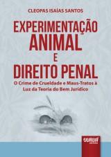 Capa do livro: Experimentação Animal e Direito Penal - O Crime de Crueldade e Maus-Tratos à Luz da Teoria do Bem Jurídico, Cleopas Isaías Santos