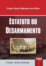 Capa do livro: Estatuto do Desarmamento, 6� Edi��o - Revista e Atualizada, C�sar Dario Mariano da Silva