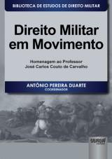 Capa do livro: Direito Militar em Movimento - Homenagem ao Professor José Carlos Couto de Carvalho, Coordenador: Antônio Pereira Duarte