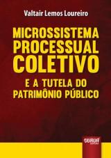 Capa do livro: Microssistema Processual Coletivo e a Tutela do Patrimônio Público, Valtair Lemos Loureiro