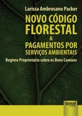 Capa do livro: Novo Código Florestal & Pagamentos por Serviços Ambientais - Regime Proprietário sobre os Bens Comuns, Larissa Ambrosano Packer