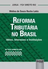 Capa do livro: Reforma Tributária no Brasil - Ideias, Interesses e Instituições - Coleção FGV Direito Rio, Melina de Souza Rocha Lukic