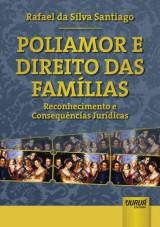 Capa do livro: Poliamor e Direito das Famílias - Reconhecimento e Consequências Jurídicas, Rafael da Silva Santiago