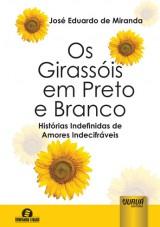 Capa do livro: Os Girass�is em Preto e Branco - Hist�rias Indefinidas de Amores Indecifr�veis - Semeando Livros, Jos� Eduardo de Miranda