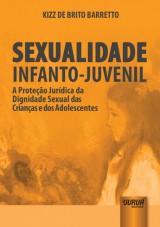 Capa do livro: Sexualidade Infanto-Juvenil - A Proteção Jurídica da Dignidade Sexual das Crianças e dos Adolescentes, Kizz de Brito Barretto
