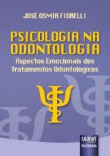 Capa do livro: Psicologia na Odontologia - Aspectos Emocionais dos Tratamentos Odontológicos, José Osmir Fiorelli