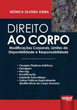 Capa do livro: Direito ao Corpo - Modificações Corporais, Limites da Disponibilidade e Responsabilidade, Mônica Silveira Vieira