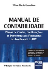 Capa do livro: Manual de Contabilidade - Planos de Contas, Escrituração e as Demonstrações Financeiras de Acordo com as IFRS - Com Ênfase nos Novos Padrões de Contabilidade e Destaque para as Particularidades das Sociedades Limitadas e das Anônimas, Wilson Alberto Zappa Hoog
