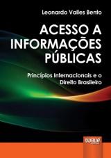 Capa do livro: Acesso a Informa��es P�blicas - Princ�pios Internacionais e o Direito Brasileiro, Leonardo Valles Bento