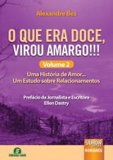 Capa do livro: O que Era Doce, Virou Amargo!!! Volume 2 - Uma História de Amor... Um Estudo sobre Relacionamentos - Prefácio da Jornalista e Escritora Ellen Dastry, Alexandre Bez